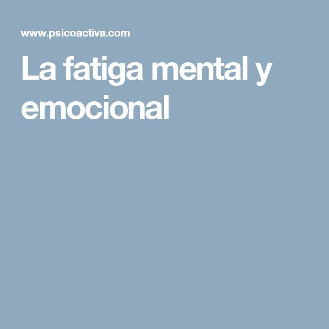 La fatiga mental y emocional