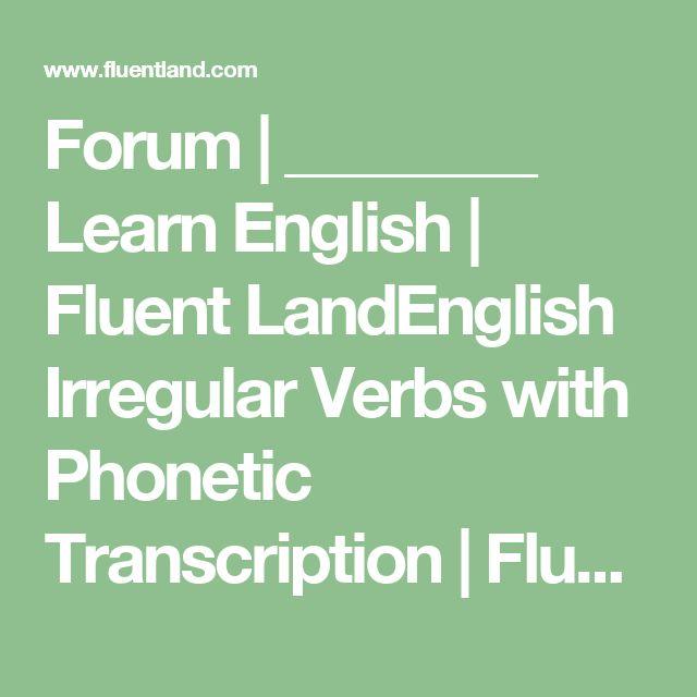 english irregular verbs with phonetic transcription Myefecom's irregular verbs list contains the most common english irregular verbs and all the forms of irregular verbs have transcription all phonetic.