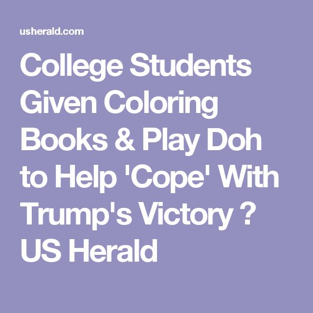College Students Given Coloring Books & Play Doh to Help 'Cope' With Trump's Victory ⋆ US Herald