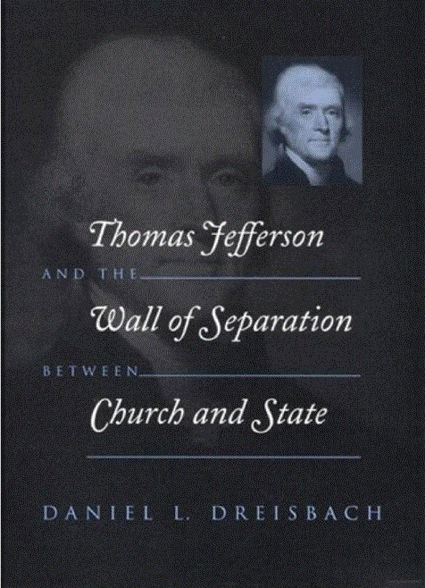 the wall of separation between church Daniel l dreisbach's thomas jefferson and the wall of separation between  church and state by joseph a p de feo justice felix.