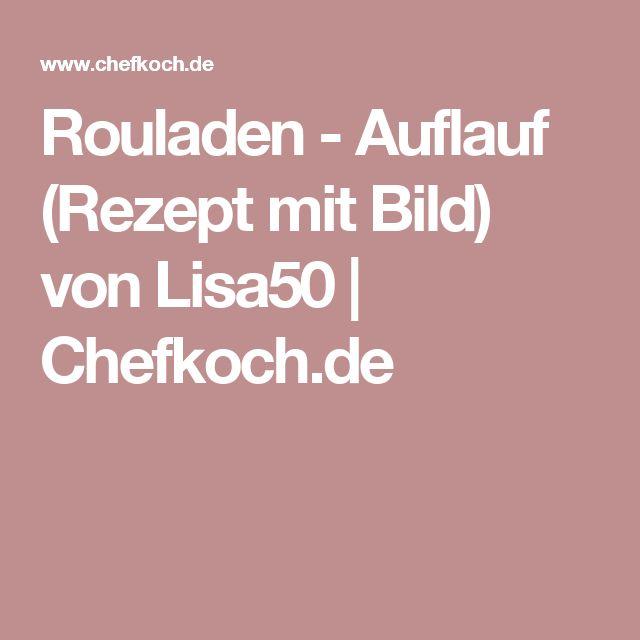 Rouladen - Auflauf (Rezept mit Bild) von Lisa50   Chefkoch.de