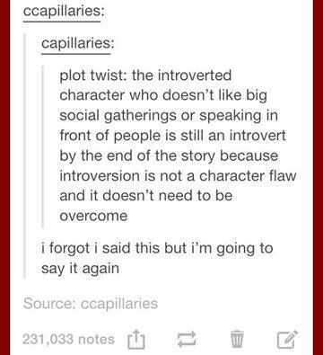 However, social anxiety is a thing that needs to be overcome because it's a mental illness, and if that's what causes the introversion, then you're wrong
