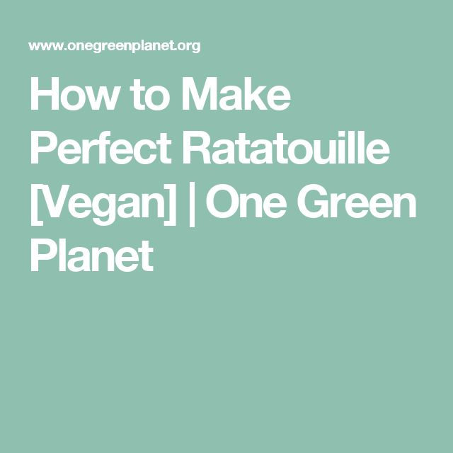 How to Make Perfect Ratatouille [Vegan] | One Green Planet