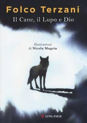 """Quando un libro vive. """"Il cane, il lupo e Dio"""" di Folco Terzani"""