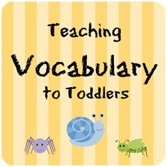 Not that she needs too much help in this area....lol Vocabulary building activities for toddlers