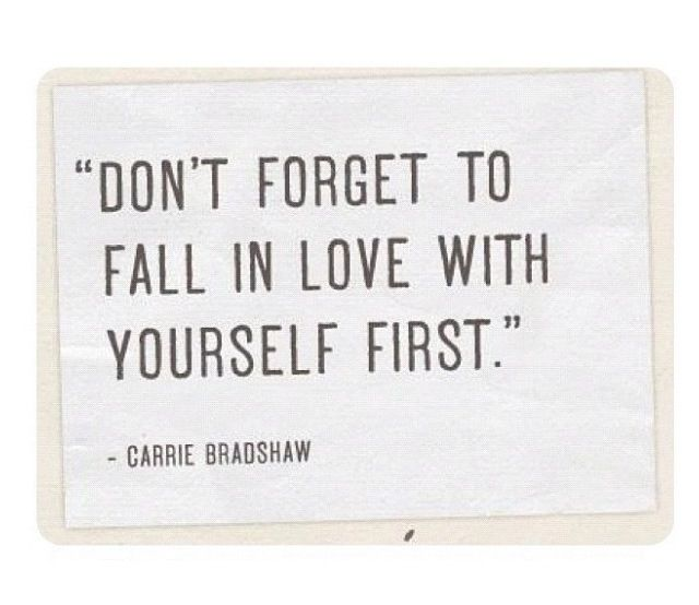 Love yourself and you'll find love.