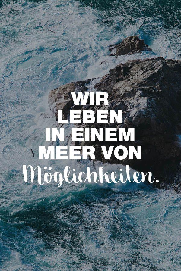 Visual Statements®️️️️️️️️️️️️️️ Wir leben in einem Meer von Möglichkeiten. Sprüche/ Zitate/ Quotes/ Motivation/