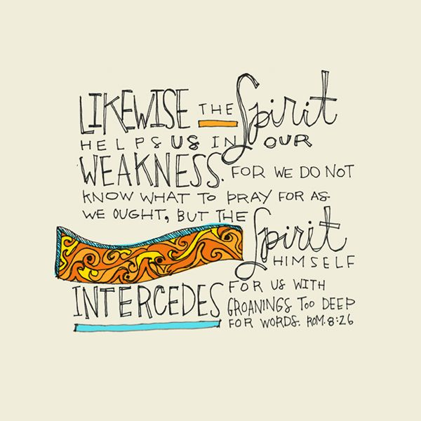 "Romans 8:26 "". . . the spirit Himself intercedes for us . . ."""