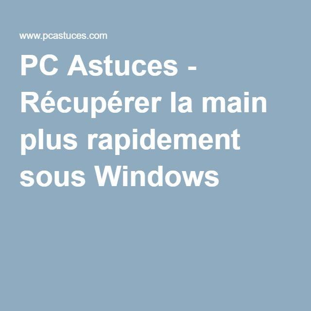 PC Astuces - Récupérer la main plus rapidement sous Windows lire la suite http://www.internet-software2015.blogspot.com