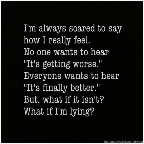 I just stay quiet to most but to my closest friend- hopefully she is not tired of listening...