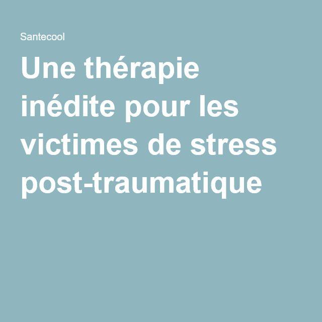 Une thérapie inédite pour les victimes de stress post-traumatique