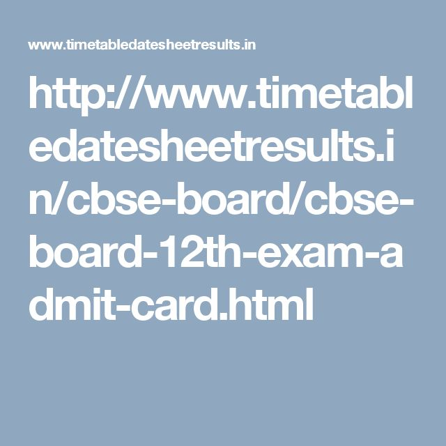 http://www.timetabledatesheetresults.in/cbse-board/cbse-board-12th-exam-admit-card.html