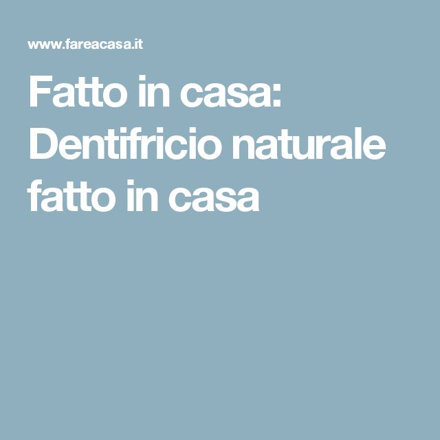 Fatto in casa: Dentifricio naturale fatto in casa