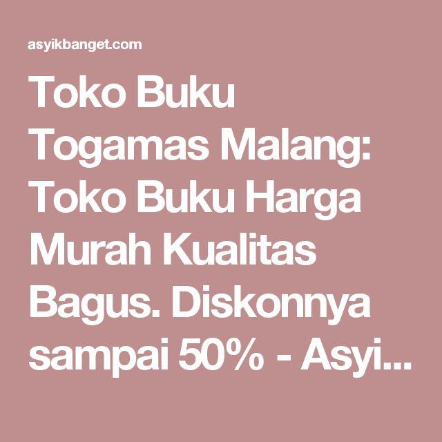 Toko Buku Togamas Malang: Toko Buku Harga Murah Kualitas Bagus. Diskonnya sampai 50% - Asyikbanget.com