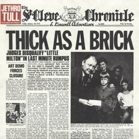 """Jethro Tull - This was the album that would make my Mom yell, """"Turn that down!"""" ...""""and your wise men don't know how it fee-eee-eee-eee-eels to be Thick as a Brick"""". Ian Andersen on flute, amazing still."""