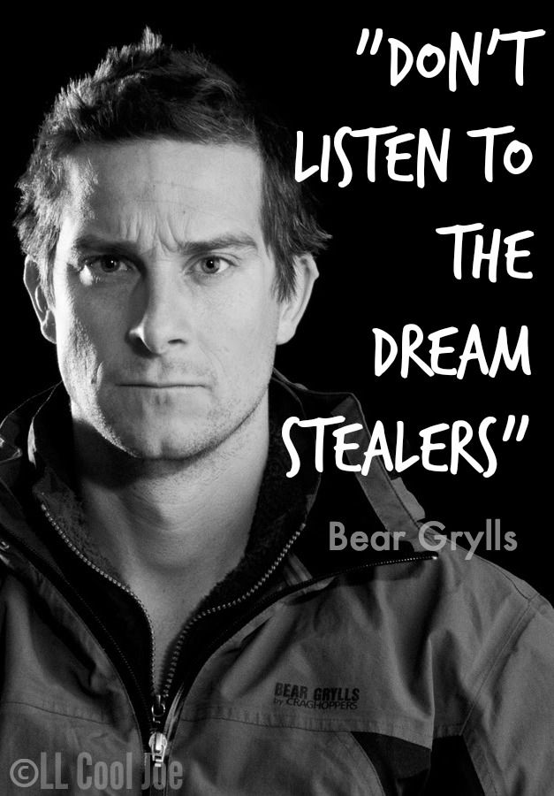 Bear Grylls // That's powerful // Encouraging and inspiring...