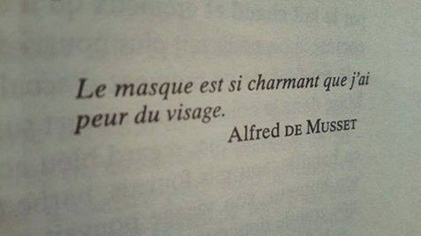 """The mask is so charming that I fear the face"" - Alfred de Musset"