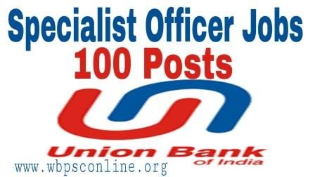 Union Bank of India Apply Online for Specialist Officer Jobs - Latest Government Job Circulars in India | WBPSC Online