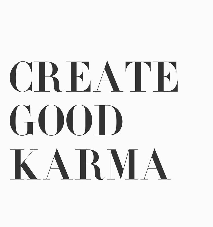 """How people treat you is their karma; how you react is yours.""""  Create Good Karma"""