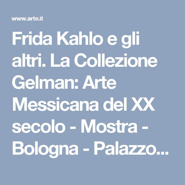 Frida Kahlo e gli altri. La Collezione Gelman: Arte Messicana del XX secolo - Mostra - Bologna - Palazzo Albergati - Arte.it