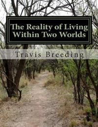 http://www.adlibris.com/no/product.aspx?isbn=148011829X | Tittel: The Reality of Living Within Two Worlds - Forfatter: Travis Breeding - ISBN: 148011829X - Vår pris: 78,-
