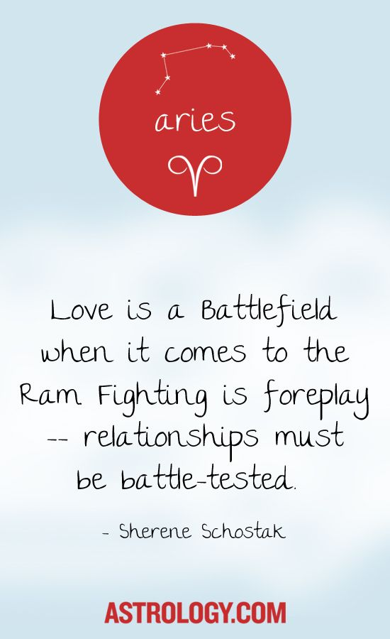 Love is a battlefield when it comes to the Ram. Fighting is foreplay -- relationships must be battle-tested. -- Sherene Schostak | Astrology.com