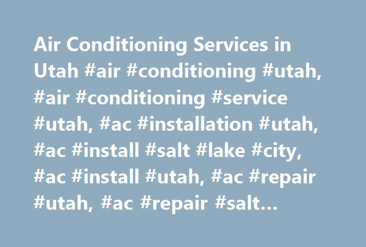 Air Conditioning Services in Utah #air #conditioning #utah, #air #conditioning #service #utah, #ac #installation #utah, #ac #install #salt #lake #city, #ac #install #utah, #ac #repair #utah, #ac #repair #salt #lake #city http://uganda.nef2.com/air-conditioning-services-in-utah-air-conditioning-utah-air-conditioning-service-utah-ac-installation-utah-ac-install-salt-lake-city-ac-install-utah-ac-repair-utah-ac-repa/  # Utah Air Conditioning Installation and Repair It's no sweat; we have your…