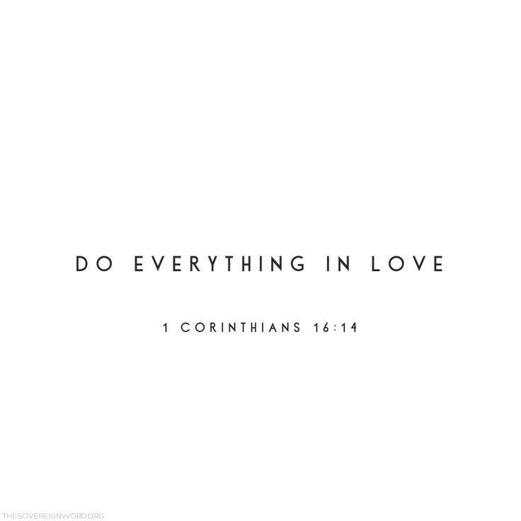 Do Everything In Love 1 Corinthians 14 14 Christianquotes Christian Jesusgirl Jesus Bibleverses Bible Quotes Scripture Quotes Christian Quotes