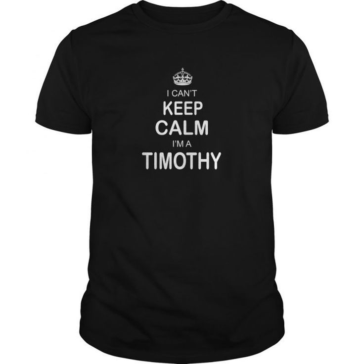 Shirt Names Timothy Shirts I Cant Keep Calm Name T Shirt Hoodie Shirt Vneck Shirt Sweat Shirt Youth Tee For Girl And Men And Family #tim #mcgraw #white #t #shirt #video #tim #tam #t #shirt #tim #wakefield #t #shirt #jersey #timothy #bradley #t #shirts