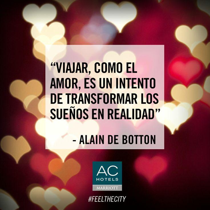 """""""Viajar, como el amor, es un intento de transformar los sueños en realidad"""" (Alain de Botton) #quotes #travel #love"""