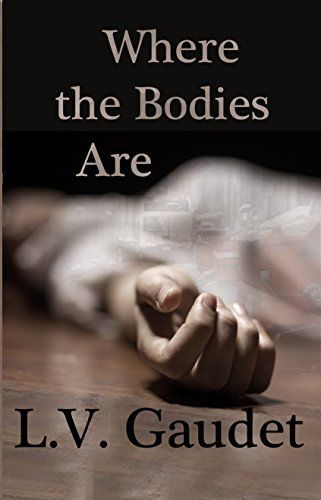 Where the Bodies Are by L.V. Gaudet, http://www.amazon.ca/dp/B00LRYFQZM/ref=cm_sw_r_pi_dp_Wn3fub0PV4X69
