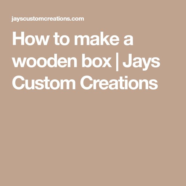 How to make a wooden box | Jays Custom Creations