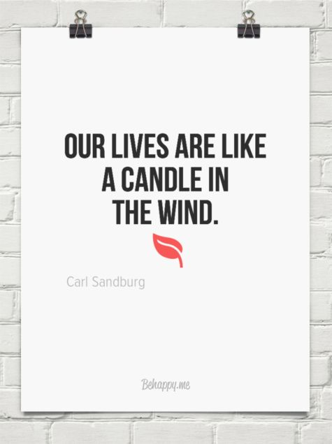 Our lives are like a candle in the wind. by Carl Sandburg #110091