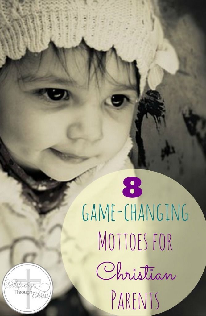 8 Mottoes for Effective Christian Parenting -http://www.satisfactionthroughchrist.com/2015/03/8-game-changing-mottoes-for-christian-parents.html