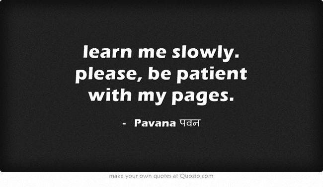 """""""...be patient with my pages."""""""