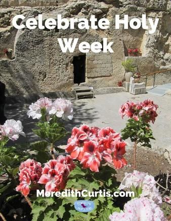 """In """"Celebrate Holy Week,"""" Meredith Curtis urges families to celebrate Holy Week with devotions to experience the true meaning of the significant events of Palm Sunday through Easter."""