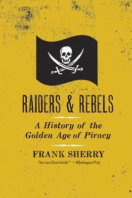 The age of Piracy | Raiders and Rebels: A History of the Golden Age of Piracy