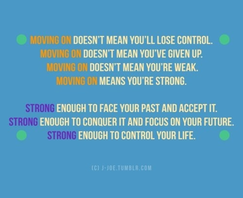 Be Strong When You Are Weak Quote: Moving On Doesn't Mean You'll Lose Control. Moving On