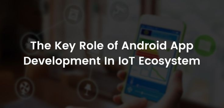 The Key Role of #Androidappdevelopment In IoT Ecosystem