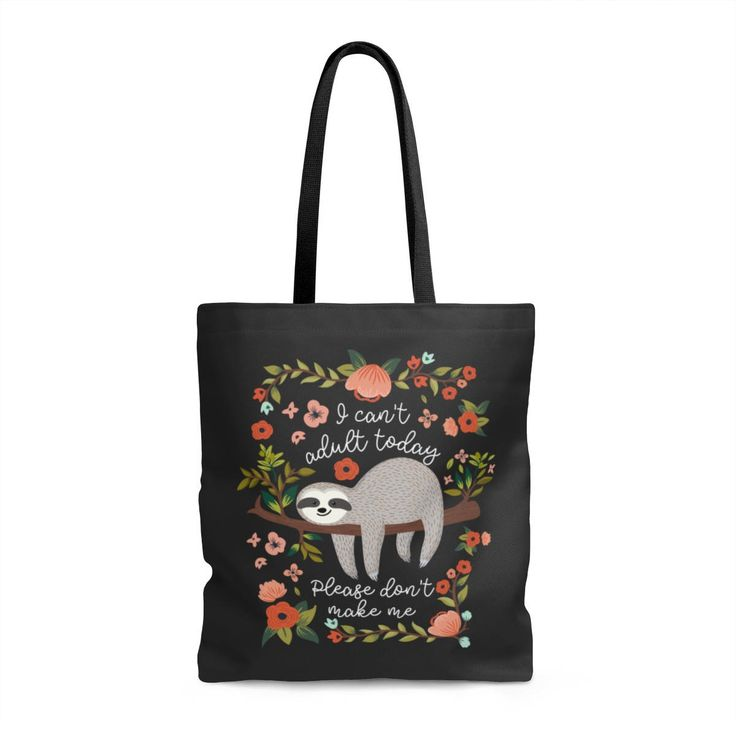 I Can't Adult Today, Please Don't Make Me - Tote Bag, canvas bag, unique gift under 20, printed tote bag, Floral Tote, Cute Sloth tote bag