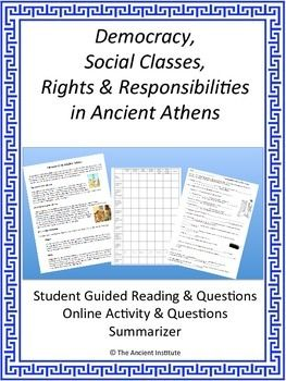 Here's everything you need to teach about democracy, social classes, rights and responsibilities in ancient Athens.  Students will learn what a democracy is, the different types of Athenians, and their rights and responsibilities.  Using a multimedia online activity, students will explore the various building of ancient Athens to learn about its government, legal system, and society.