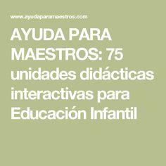 AYUDA PARA MAESTROS: 75 unidades didácticas interactivas para Educación Infantil