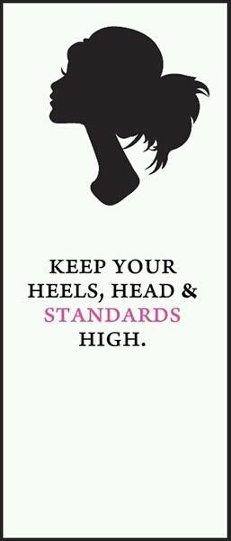 Keep you heels, head and standards high