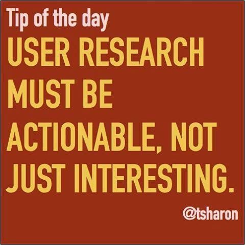 User Research Must Be Actionable, Not Just Interesting.