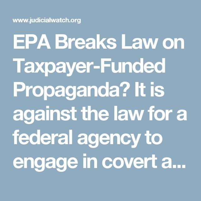 EPA Breaks Law on Taxpayer-Funded Propaganda?  It is against the law for a federal agency to engage in covert activity intended to influence the American public. Would you be at all surprised that it happens anyway?  We just filed a Freedom of Information Act (FOIA) lawsuit against the Environmental Protection Agency (EPA) for all records related to its use of the Thunderclap social media platform for illegal propaganda.  We filed the lawsuit on June 21 in the U.S. District Court for the…
