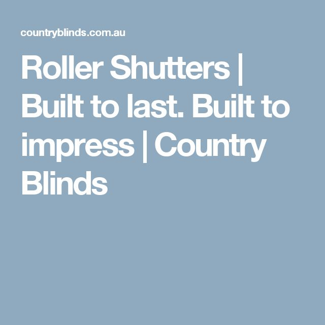 Roller Shutters | Built to last. Built to impress | Country Blinds