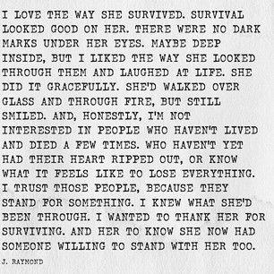 """I love the way she survived ... "" -J.Raymond"