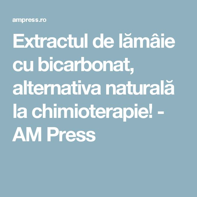 Extractul de lămâie cu bicarbonat, alternativa naturală la chimioterapie! - AM Press