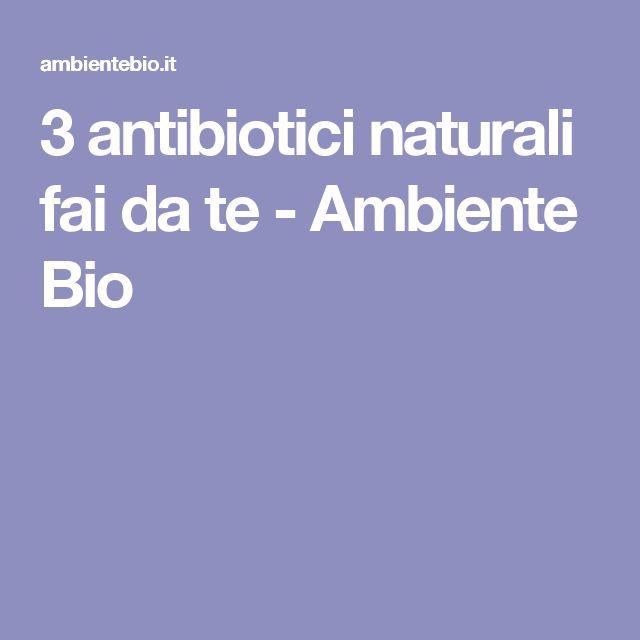 3 antibiotici naturali fai da te - Ambiente Bio