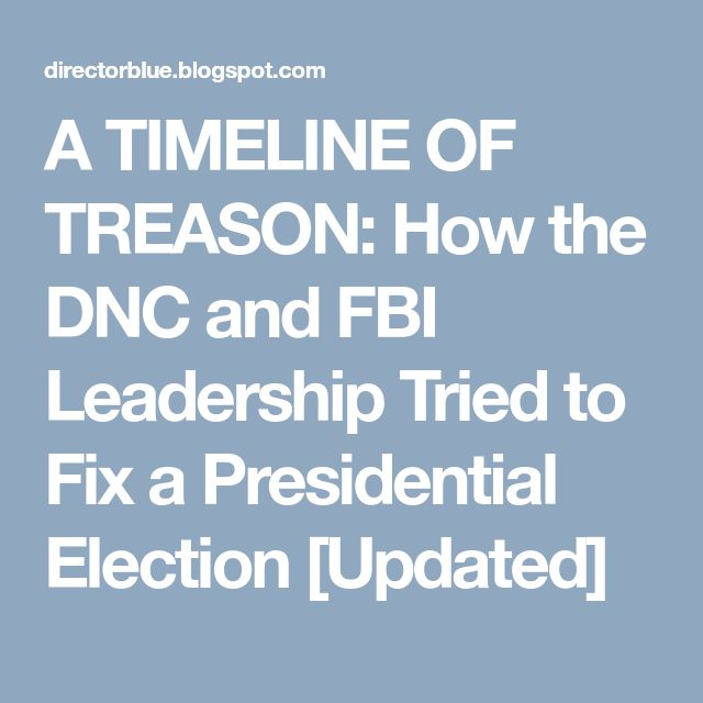 A TIMELINE OF TREASON: How the DNC and FBI Leadership Tried to Fix a Presidential Election [Updated]